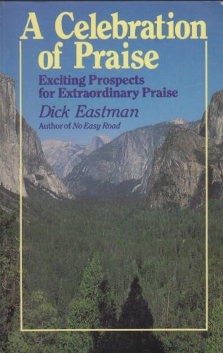 Celebration of Praise: Exciting Prospects for Extraordinary Praise - Dick Eastman