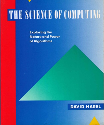 The Science of Computing: Exploring the Nature and Power of Algorithms - David Harel