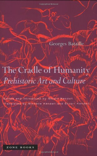 The Cradle of Humanity: Prehistoric Art and Culture - Georges Bataille