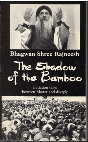 The Shadow of the Bamboo: Initiation Talks Between Master and Disciple During the Period April 1 to 30, 1979, Given at Shree Rajneesh Ashram - Bhagwan Shree Rajneesh; Osho