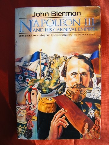Napoleon III and His Carnival Empire - John Bierman