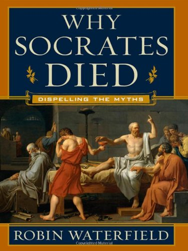 Why Socrates Died: Dispelling the Myths - Robin Waterfield