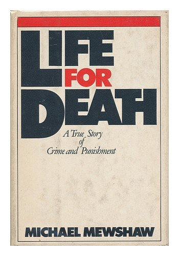 Life for Death: A True Story of Crime and Punishment - Michael Mewshaw