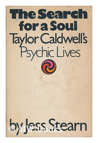 The Search for a Soul: Taylor Caldwell's Psychic Lives - Jess Stearn
