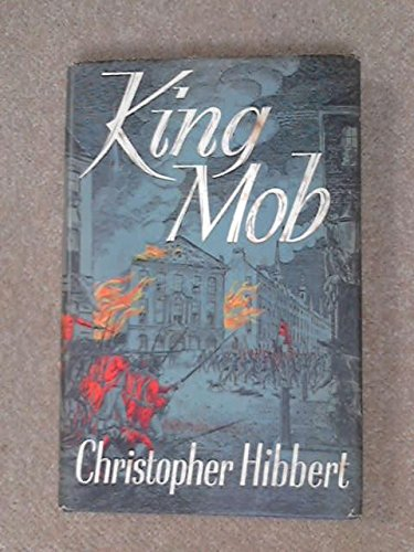 King Mob: The Story of Lord George Gordon and the Riots of 1780 - Christopher Hibbert