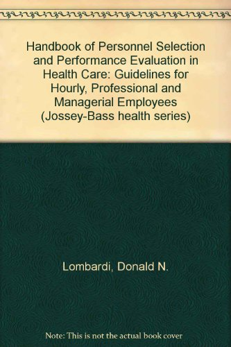 Handbook of Personnel Selection and Performance Evaluation in Healthcare: Guidelines for Hourly, Professional, and Managerial Employees (A J - Donald N. Lombardi