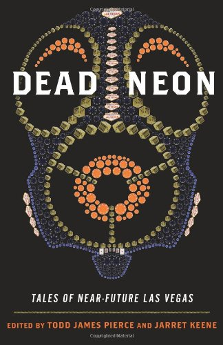 Dead Neon: Tales of Near-Future Las Vegas (WEST WORD FICTION) - Todd Pierce; Jarret Keene