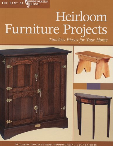 Heirloom Furniture Projects: Timeless Pieces for Your Home (Best of Woodworker's Journal) - Chris Marshall; Bill Hylton; John Hooper; Woodworker's Journal; Chris Inman; Rick White; Brad Becker; Ian Kirb