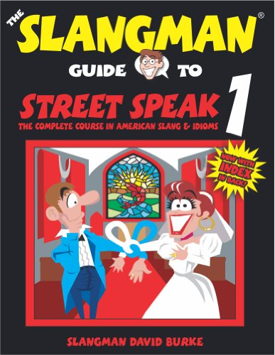 The Slangman Guide to Street Speak 1: The Complete Course in American Slang  &  Idioms - David Burke