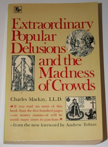 Extraordinary Popular Delusions  &  the Madness of Crowds - Charles MacKay