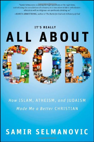 It's Really All About God: How Islam, Atheism, and Judaism Made Me a Better Christian - Samir Selmanovic