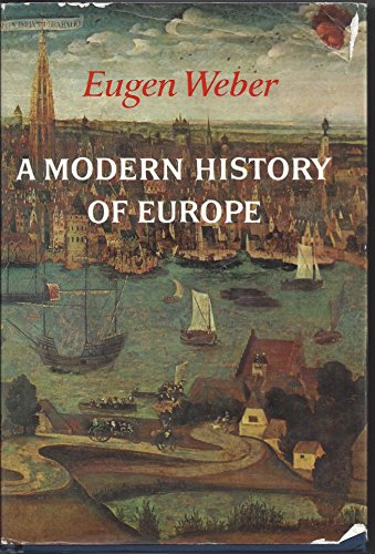 A Modern History of Europe: Men Cultures and Societies from the Renaissance to the Present - Eugene Joseph Weber