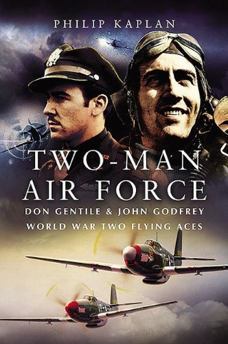 Two-Man Air Force: Don Gentile  &  John Godfrey: World War Two Flying Aces - Philip Kaplan