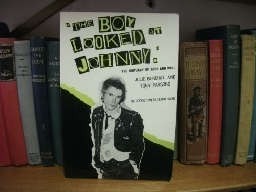 The Boy Looked at Johnny: The Obituary of Rock and Roll - Julie Burchill; Tony Parsons
