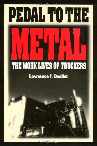 Pedal To The Metal: The Work Life of Truckers (Labor And Social Change) - Lawrence Ouellet