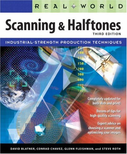 Real World Scanning and Halftones (3rd Edition) - David Blatner; Glenn Fleishman; Steve Roth; Conrad Chavez