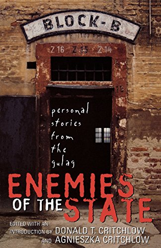 Enemies of the State: Personal Stories from the Gulag - Donald T. Critchlow; Agnieszka Critchlow