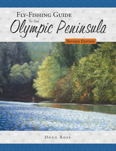 Fly-Fishing Guide to the Olympic Peninsula - Doug Rose