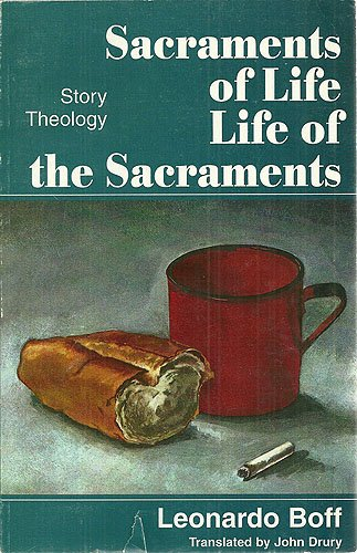 Sacraments of Life: Life of the Sacraments (Story Theology) - Leonardo Boff