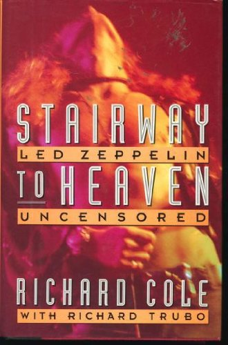 Stairway to Heaven: Led Zeppelin Uncensored - Richard Cole, Richard Trubo