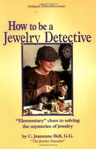How to Be a Jewelry Detective: Elementary Clues to Solving the Mysteries of Jewelry (Antiques Detectives How to Series) - C. Jeanenne Bell; Jeanenne Bell