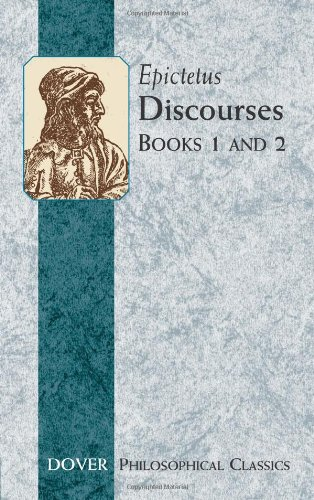 Discourses (Books 1 and 2) (Dover Philosophical Classics) - Epictetus