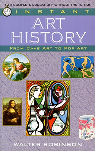Instant Art History: From Cave Art to Pop Art - Walter Robinson