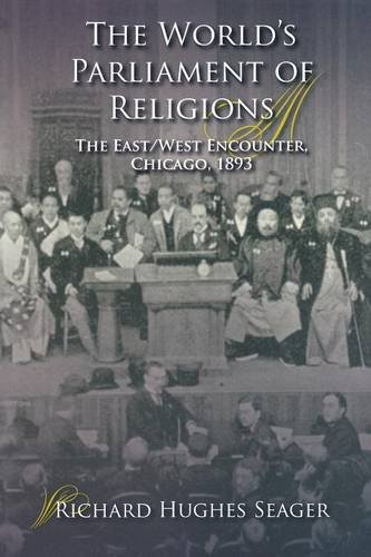 The World's Parliament of Religions: The East/West Encounter, Chicago, 1893 (Religion in North America) - Richard Hughes Seager