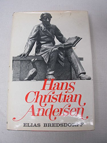 Hans Christian Andersen: The Story of His Life and Work, 1805-75 - Elias Bredsdorff