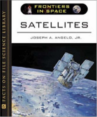 Satellites (Frontiers in Space) - Joseph A. Angelo