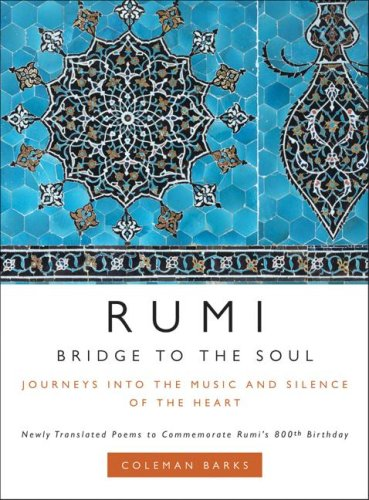 Rumi: Bridge to the Soul: Journeys into the Music and Silence of the Heart - Coleman Barks