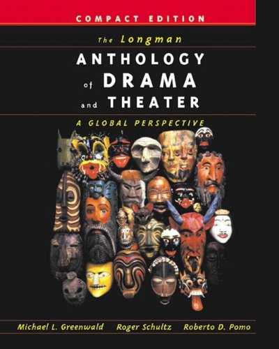 The Longman Anthology of Drama and Theater: A Global Perspective, Compact Edition - Michael L. Greenwald, Roger Schultz, Roberto Dario Pomo