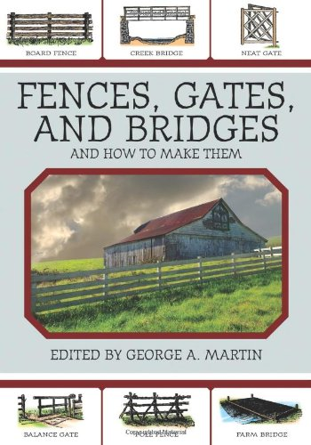 Fences, Gates, and Bridges: And How to Make Them - George A. Martin