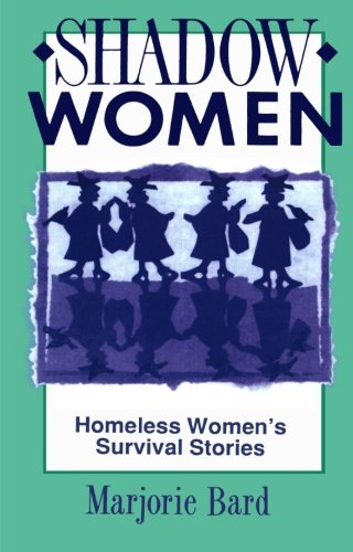 Shadow Women: Homeless Women's Survival Stories - Marjorie Bard