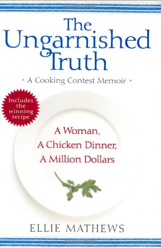 The Ungarnished Truth: A Cooking Contest Memoir - Ellie Mathews