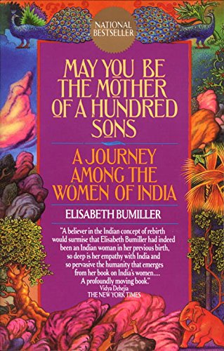 May You Be the Mother of a Hundred Sons: A Journey Among the Women of India - Elisabeth Bumiller