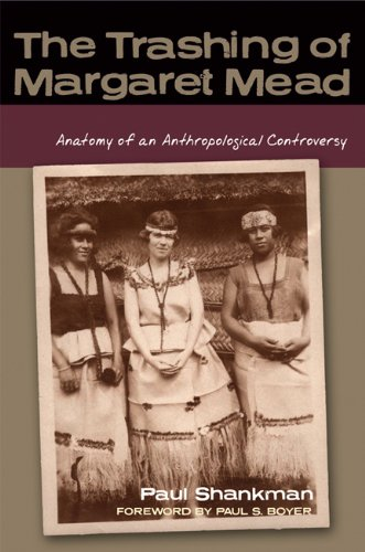 The Trashing of Margaret Mead: Anatomy of an Anthropological Controversy (Studies in American Thought and Culture) - Paul Shankman