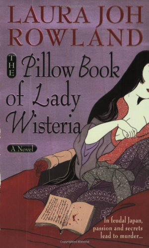The Pillow Book of Lady Wisteria (Sano Ichiro Novels) - Laura Joh Rowland