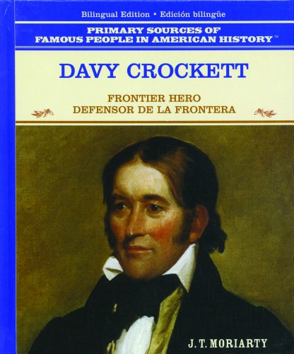 Davy Crockett: Frontier Hero = Defensor De LA Frontera (Primary Sources of Famous People in American History) (Spanish Edition) - J. T. Moriarty