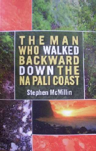 The Man Who Walked Backward Down the Na Pali Coast - Stephen McMillin; Photographer-Vincent K