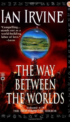 The Way Between the Worlds: Volume 4 of the View From the Mirror - Ian Irvine