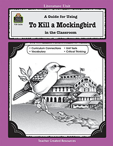 A Guide for Using To Kill a Mockingbird in the Classroom (Literature Unit (Teacher Created Materials)) - Mari Lu Robbins
