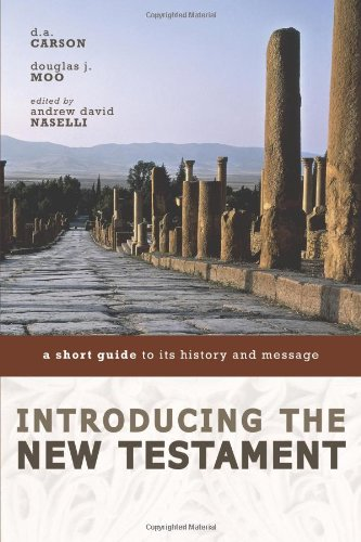 Introducing the New Testament: A Short Guide to Its History and Message - D. A. Carson, Douglas  J. Moo