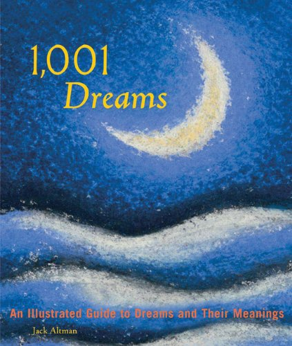 1,001 Dreams: An Illustrated Guide to Dreams and Their Meanings - Jack Altman