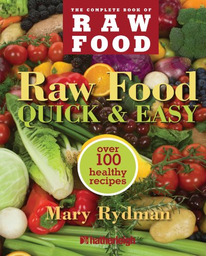 The Complete Book of Raw Food: Quick  &  Easy, Over 100 Healthy Recipes - Mary Rydman