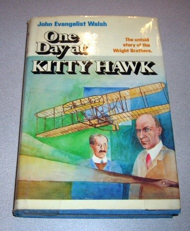 One Day at Kitty Hawk: The Untold Story of the Wright Brothers and the Airplane - John Evangelist Walsh