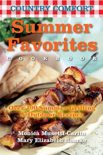 Summer Favorites: Country Comfort: Over 100 Summer Grilling and Outdoor Recipes - Monica Musetti-Carlin; Mary Elizabeth Roarke