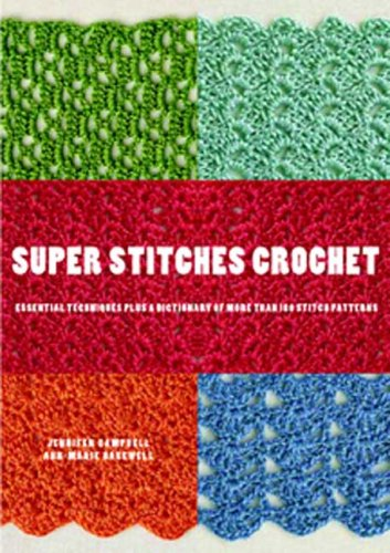 Super Stitches Crochet: Essential Techniques Plus a Dictionary of more than 180 Stitch Patterns - Jennifer Campbell; Ann-Marie Bakewell