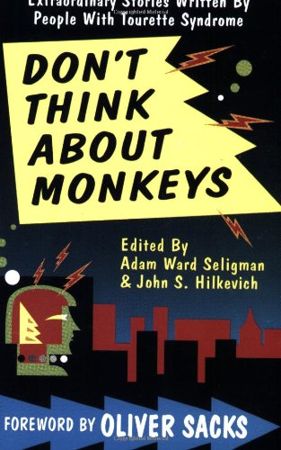 Don't Think About Monkeys. Extraordinary Stories Written by People with Tourette Syndrome - Adam Ward Seligman; John S. Hilkevich