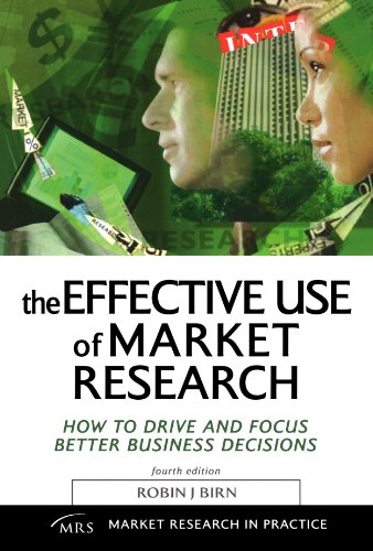 The Effective Use of Market Research: How to Drive and Focus Better Business Decisions (Market Research in Practice) - Robin J. Birn